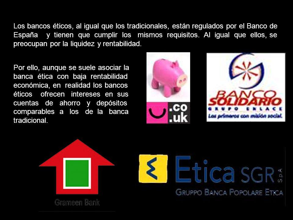 Los bancos éticos, al igual que los tradicionales, están regulados por el Banco de España y tienen que cumplir los mismos requisitos. Al igual que ellos, se preocupan por la liquidez y rentabilidad.