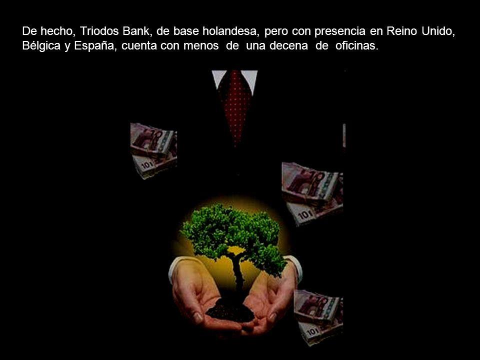 De hecho, Triodos Bank, de base holandesa, pero con presencia en Reino Unido, Bélgica y España, cuenta con menos de una decena de oficinas.