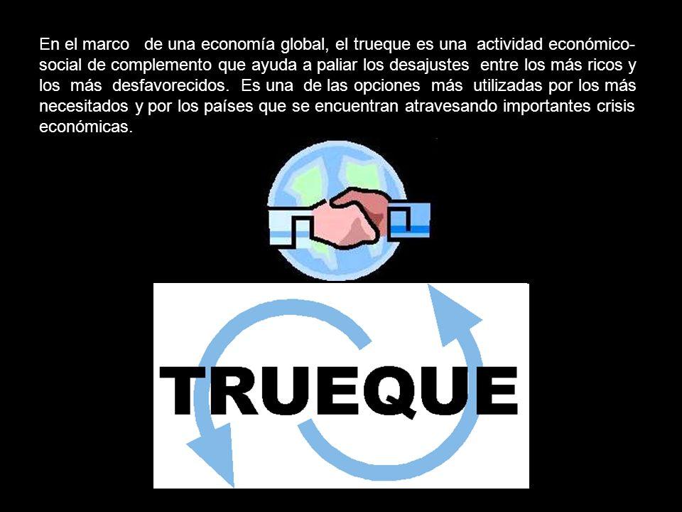 En el marco de una economía global, el trueque es una actividad económico-social de complemento que ayuda a paliar los desajustes entre los más ricos y los más desfavorecidos.