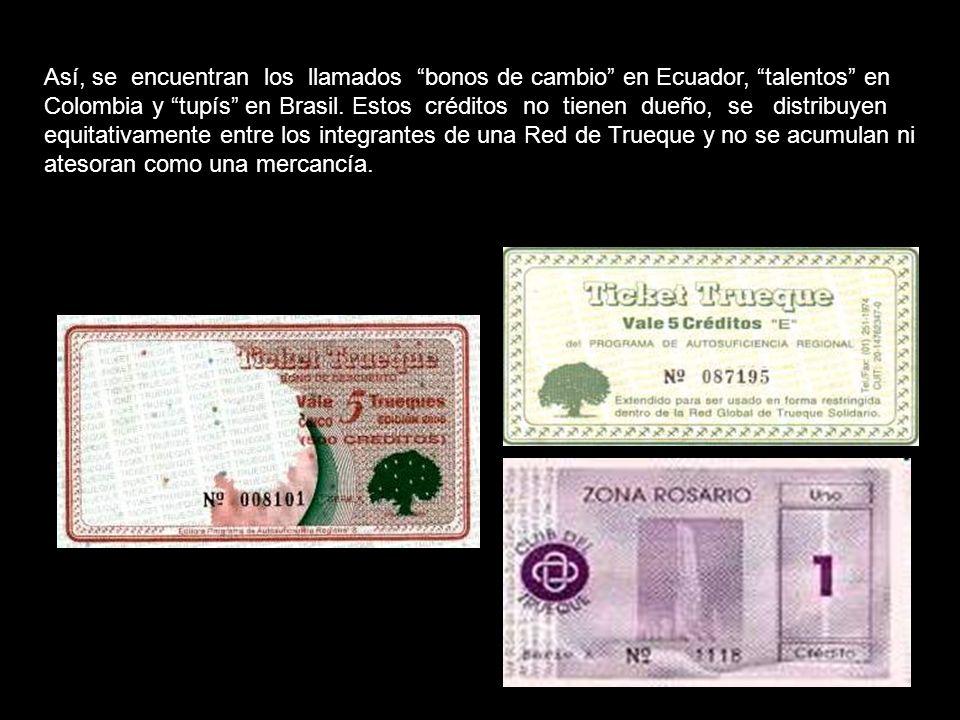 Así, se encuentran los llamados bonos de cambio en Ecuador, talentos en Colombia y tupís en Brasil.