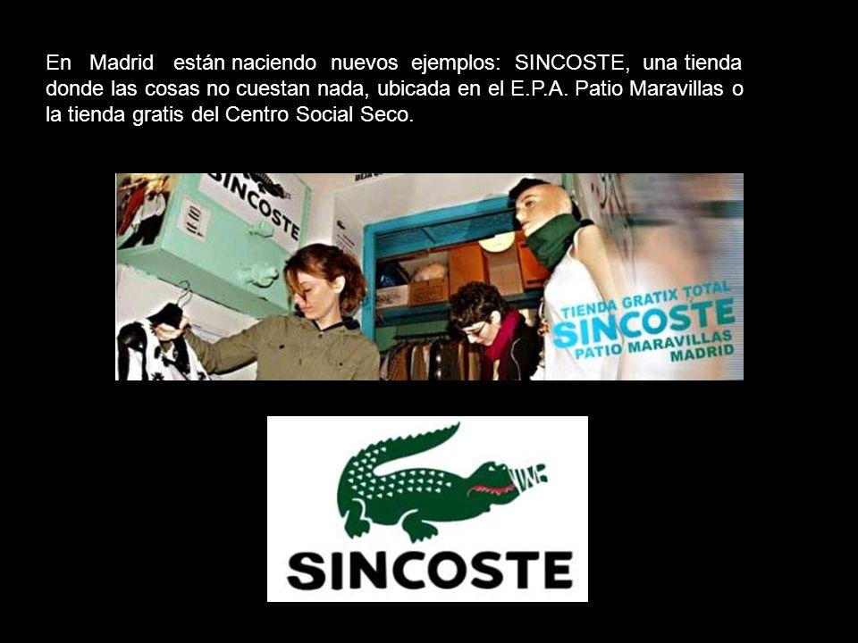 En Madrid están naciendo nuevos ejemplos: SINCOSTE, una tienda donde las cosas no cuestan nada, ubicada en el E.P.A. Patio Maravillas o la tienda gratis del Centro Social Seco.