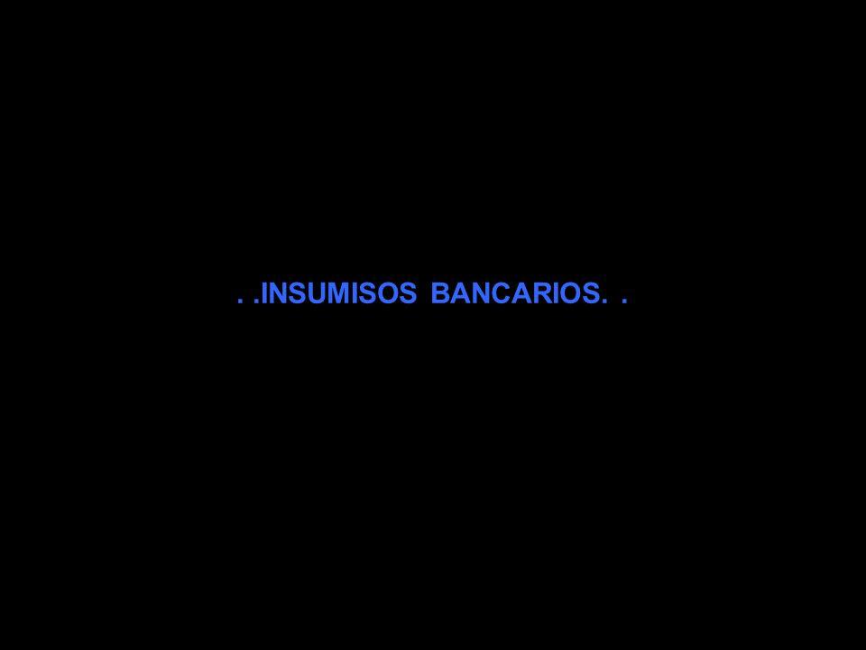 . .INSUMISOS BANCARIOS. .