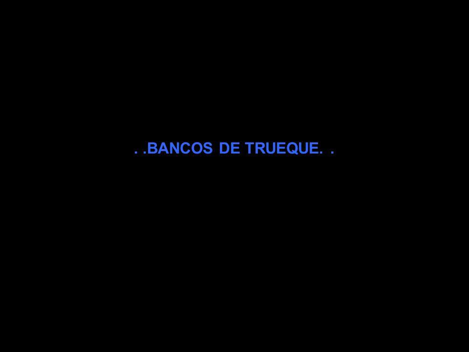 . .BANCOS DE TRUEQUE. .