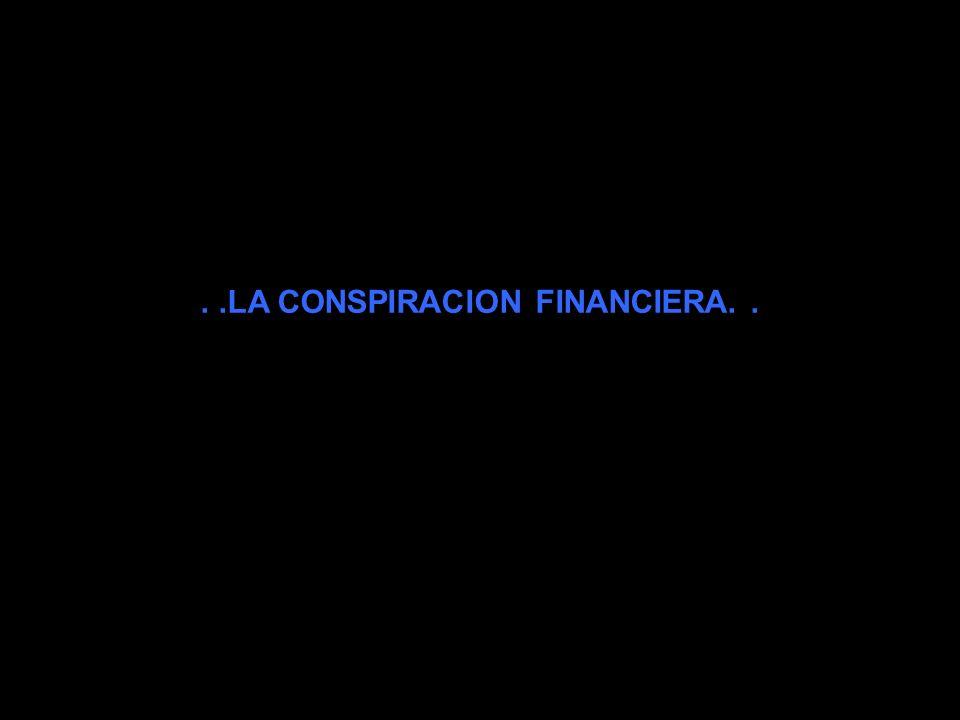 . .LA CONSPIRACION FINANCIERA. .
