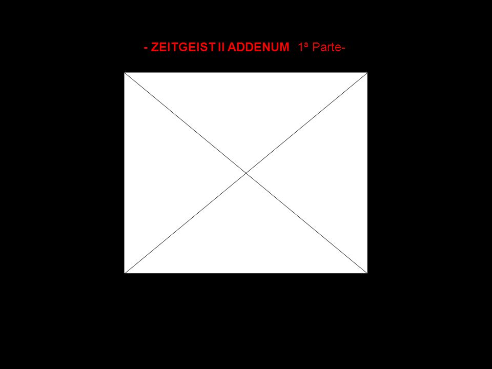 - ZEITGEIST II ADDENUM 1ª Parte-