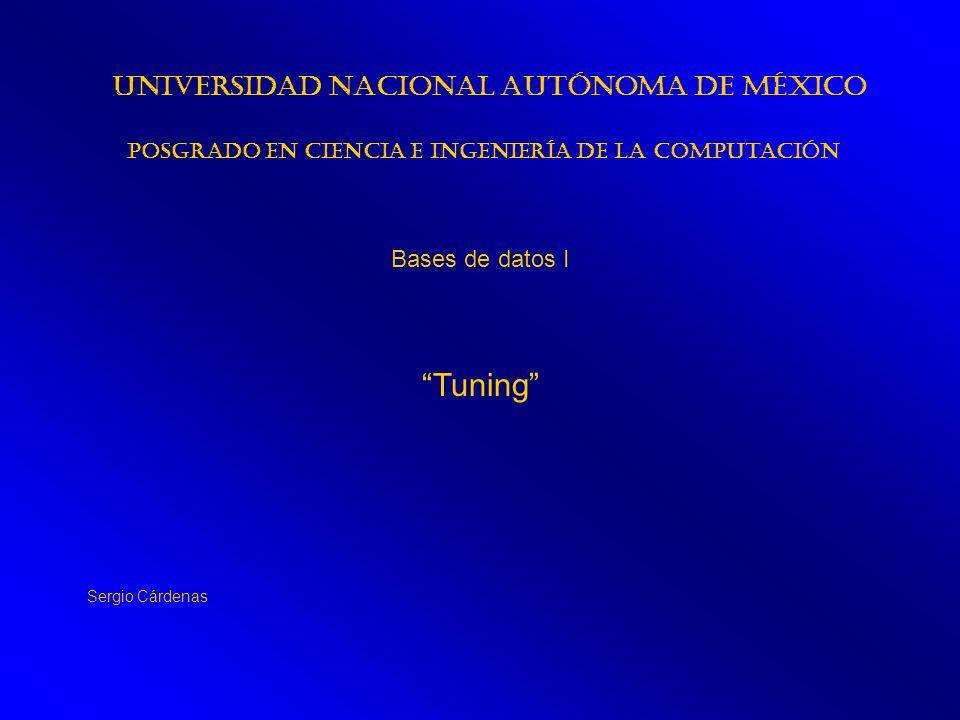 Tuning Universidad Nacional Autónoma de México Bases de datos I
