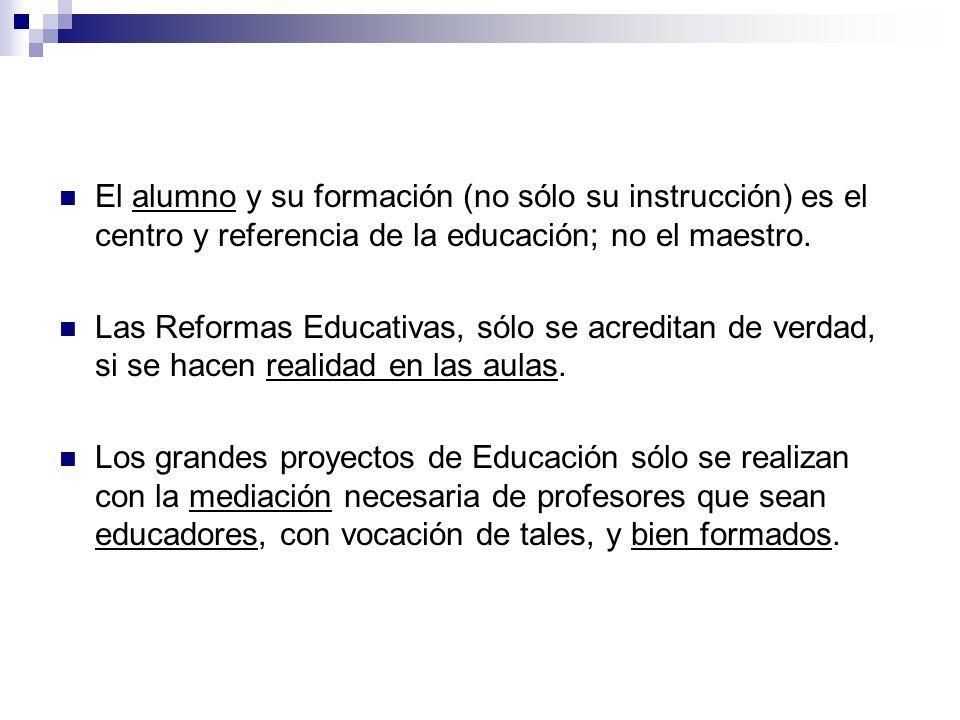 El alumno y su formación (no sólo su instrucción) es el centro y referencia de la educación; no el maestro.
