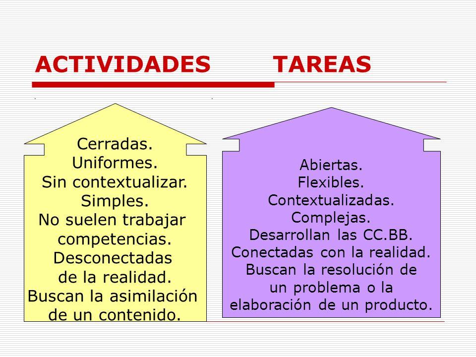 ACTIVIDADES TAREAS Cerradas. Uniformes. Sin contextualizar. Simples.