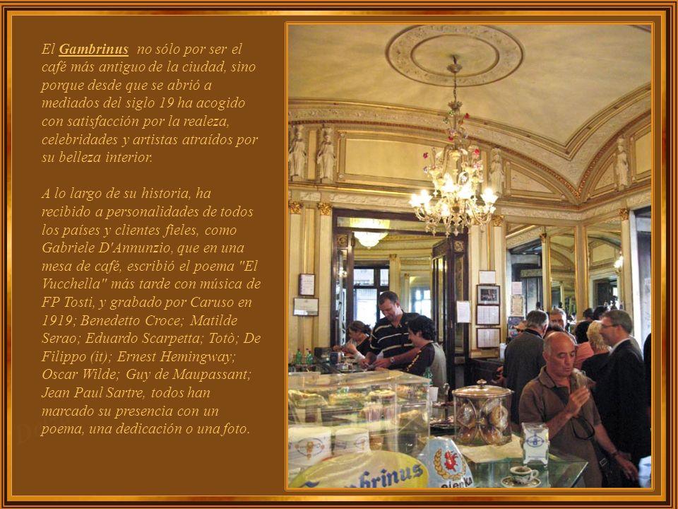 El Gambrinus no sólo por ser el café más antiguo de la ciudad, sino porque desde que se abrió a mediados del siglo 19 ha acogido con satisfacción por la realeza, celebridades y artistas atraídos por su belleza interior.