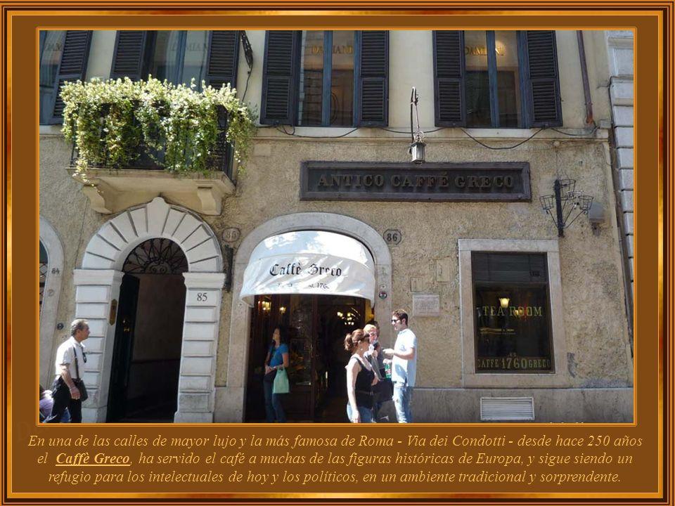 En una de las calles de mayor lujo y la más famosa de Roma - Via dei Condotti - desde hace 250 años el Caffè Greco, ha servido el café a muchas de las figuras históricas de Europa, y sigue siendo un refugio para los intelectuales de hoy y los políticos, en un ambiente tradicional y sorprendente.
