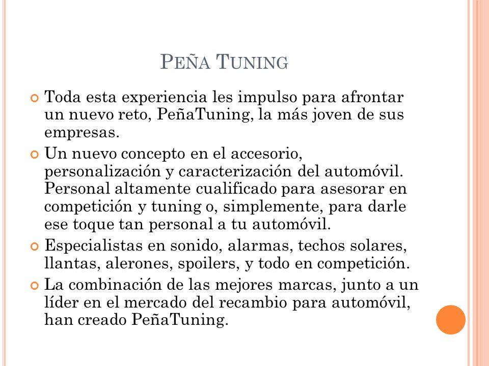 Peña Tuning Toda esta experiencia les impulso para afrontar un nuevo reto, PeñaTuning, la más joven de sus empresas.