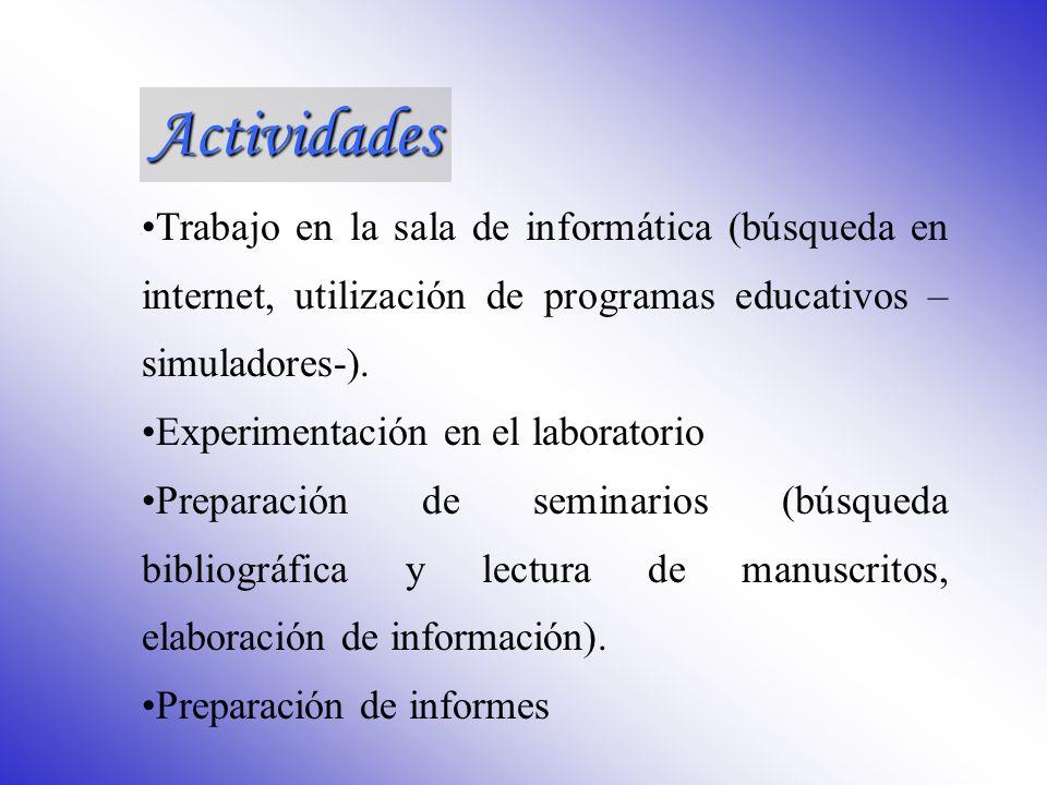 Actividades Trabajo en la sala de informática (búsqueda en internet, utilización de programas educativos –simuladores-).