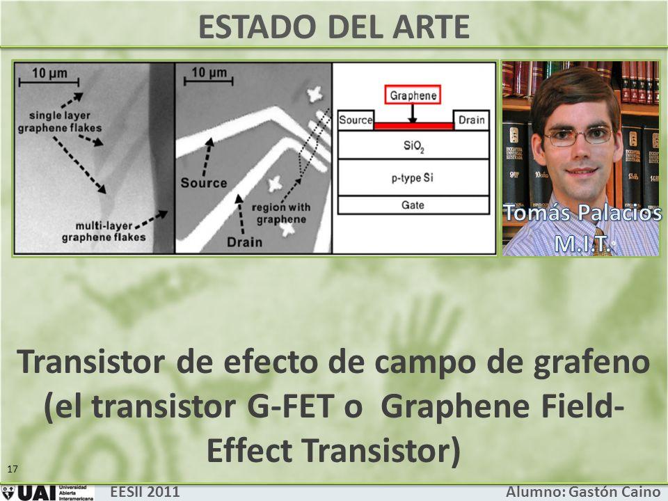 ESTADO DEL ARTE Tomás Palacios M.I.T. Transistor de efecto de campo de grafeno (el transistor G-FET o Graphene Field-Effect Transistor)