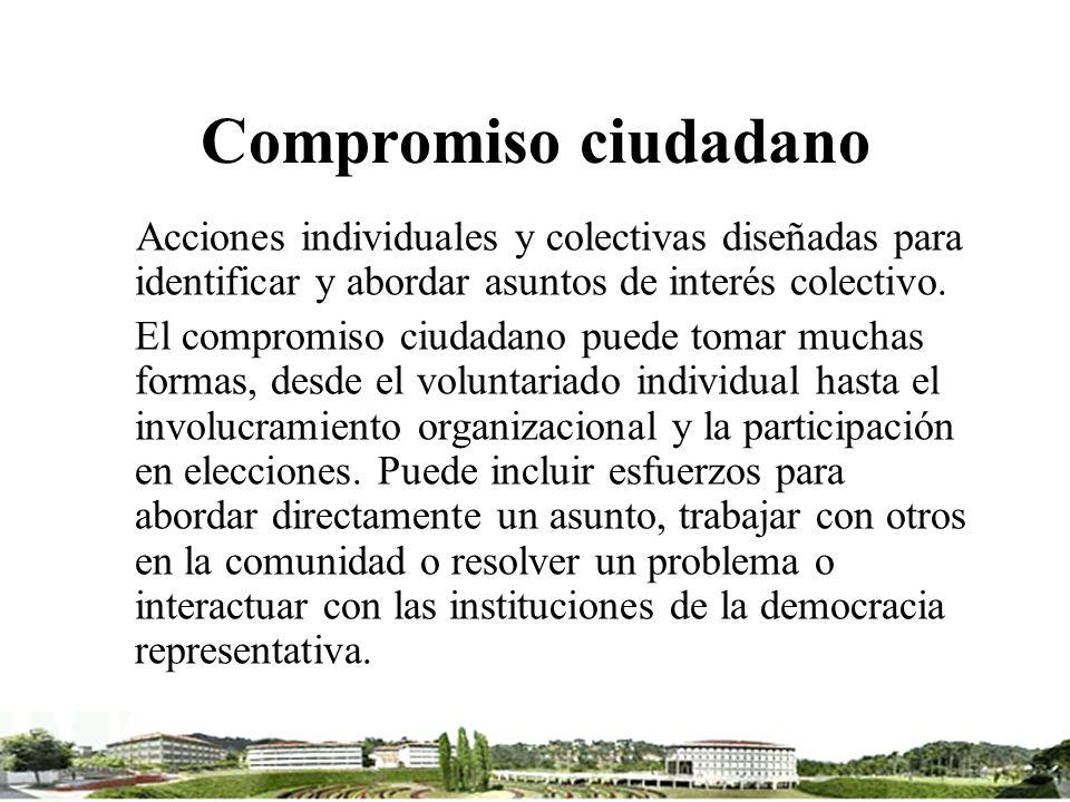 Compromiso ciudadano Acciones individuales y colectivas diseñadas para identificar y abordar asuntos de interés colectivo.