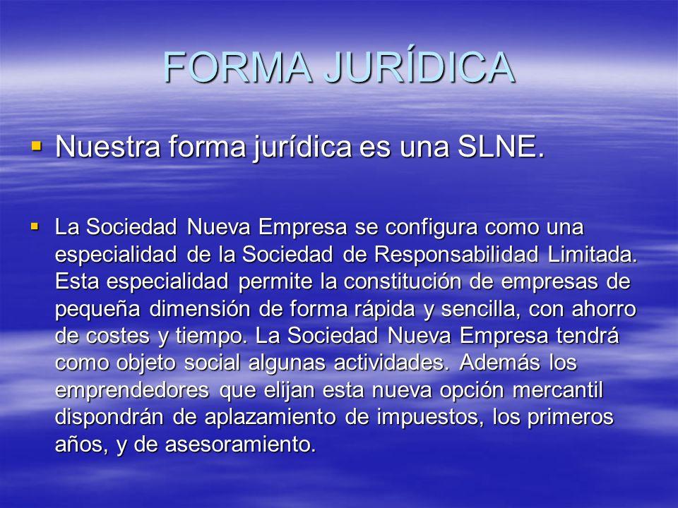 FORMA JURÍDICA Nuestra forma jurídica es una SLNE.