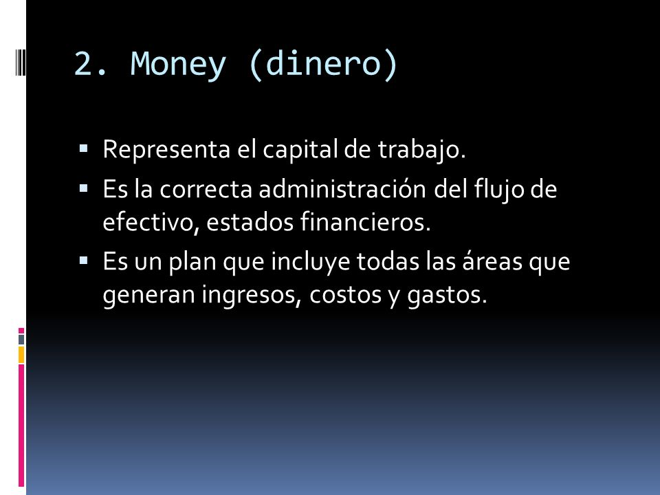 2. Money (dinero) Representa el capital de trabajo.