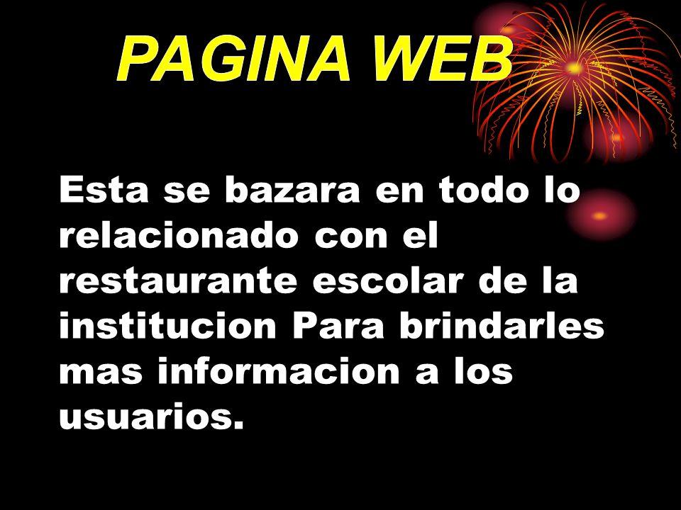 PAGINA WEBEsta se bazara en todo lo relacionado con el restaurante escolar de la institucion Para brindarles mas informacion a los usuarios.