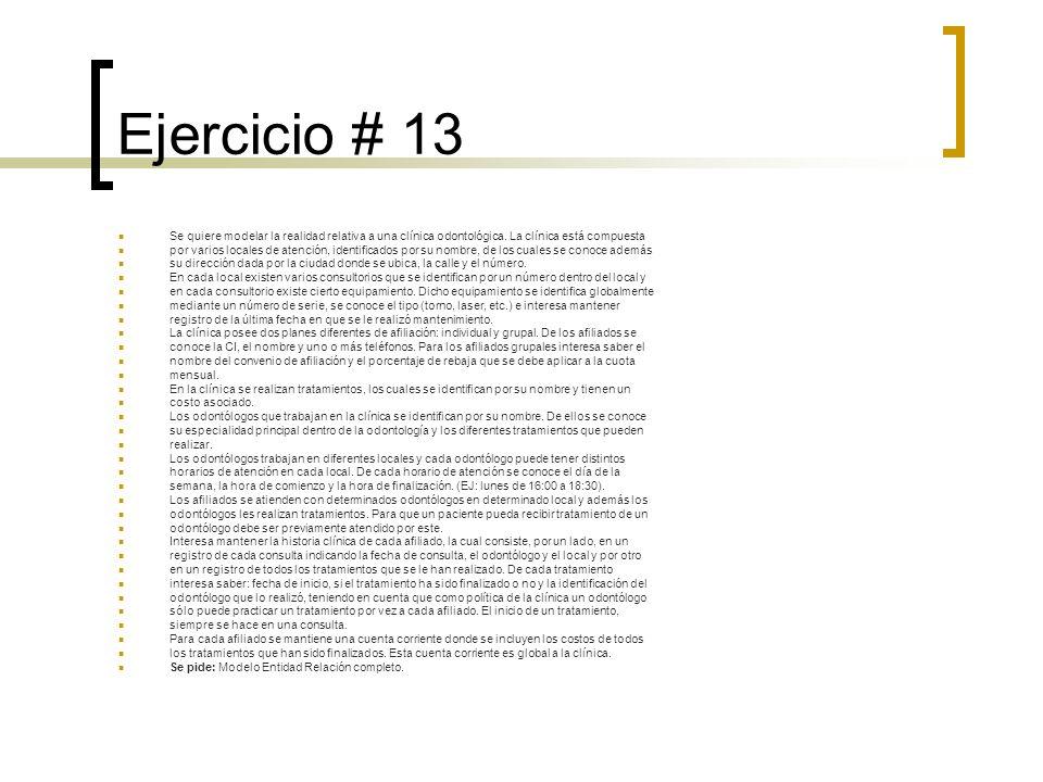 Ejercicio # 13 Se quiere modelar la realidad relativa a una clínica odontológica. La clínica está compuesta.