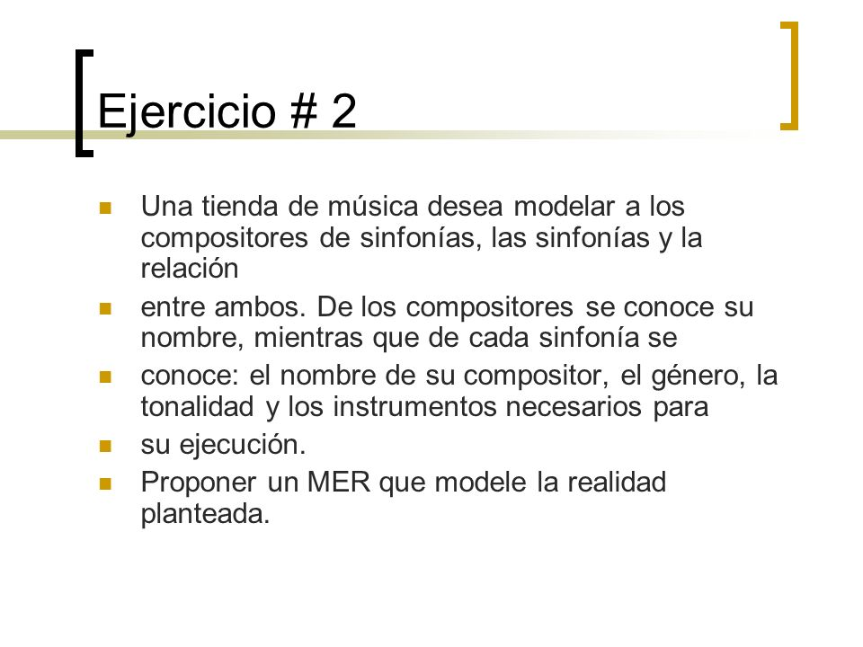 Ejercicio # 2 Una tienda de música desea modelar a los compositores de sinfonías, las sinfonías y la relación.