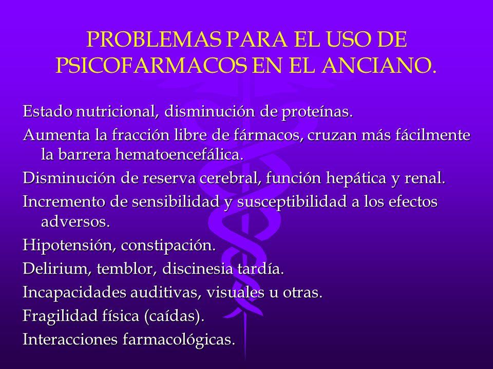 PROBLEMAS PARA EL USO DE PSICOFARMACOS EN EL ANCIANO.