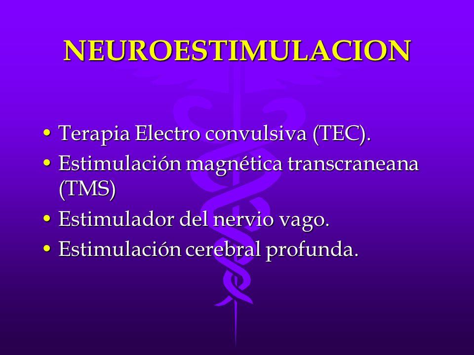 NEUROESTIMULACION Terapia Electro convulsiva (TEC).