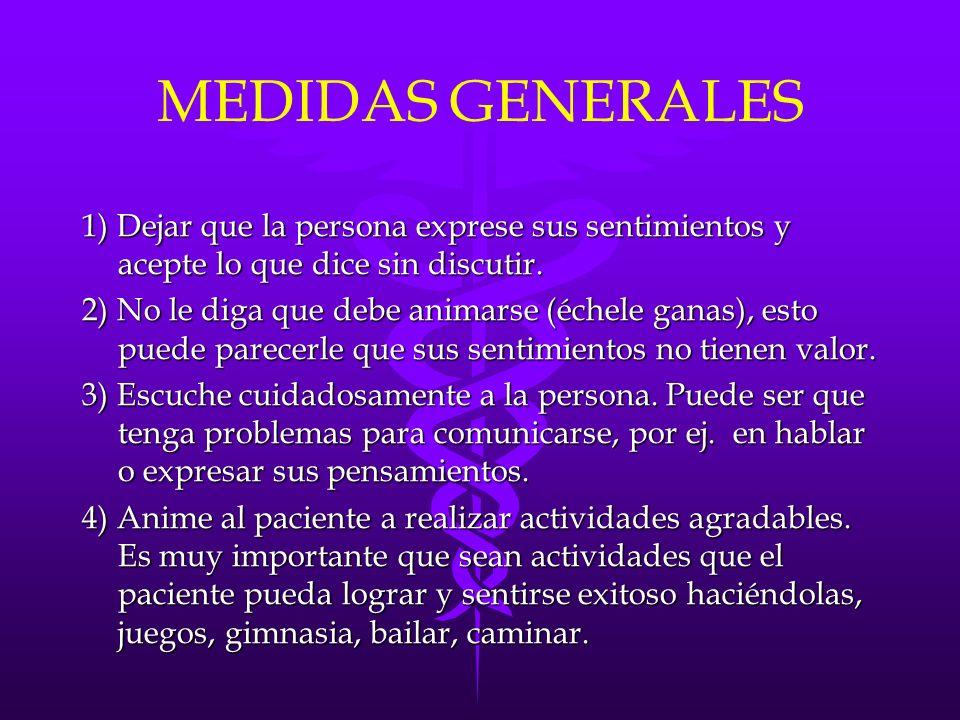 MEDIDAS GENERALES 1) Dejar que la persona exprese sus sentimientos y acepte lo que dice sin discutir.