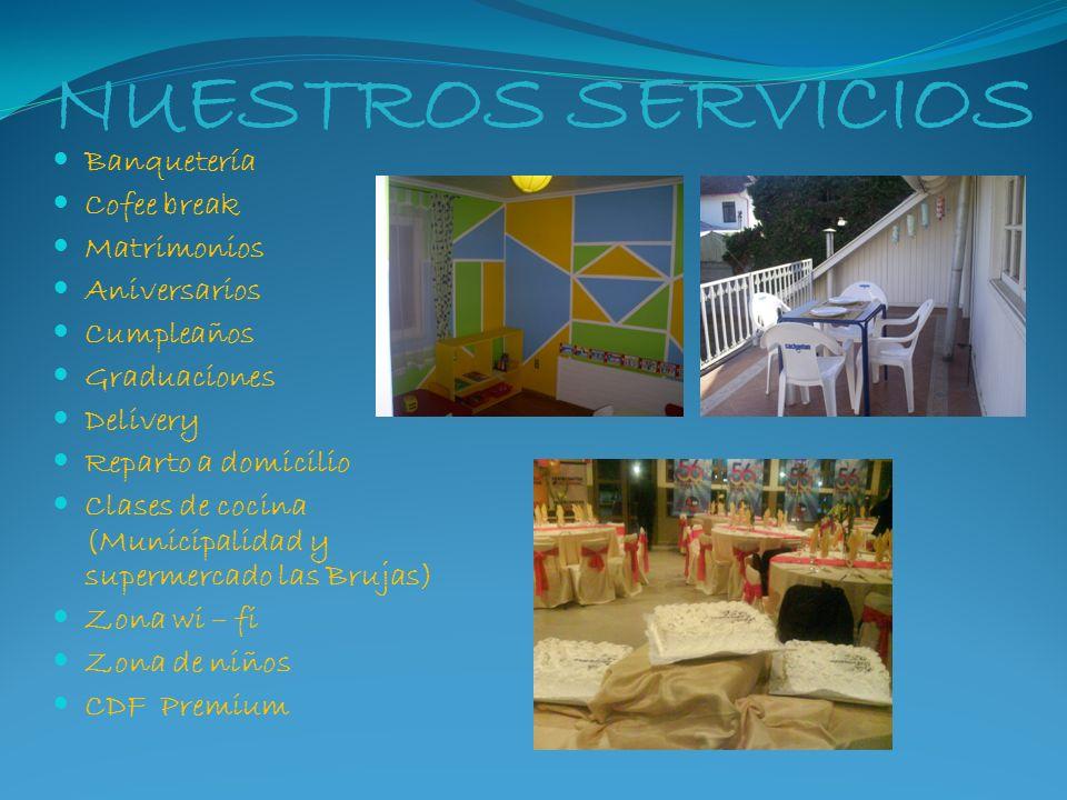 NUESTROS SERVICIOS Banquetería Cofee break Matrimonios Aniversarios