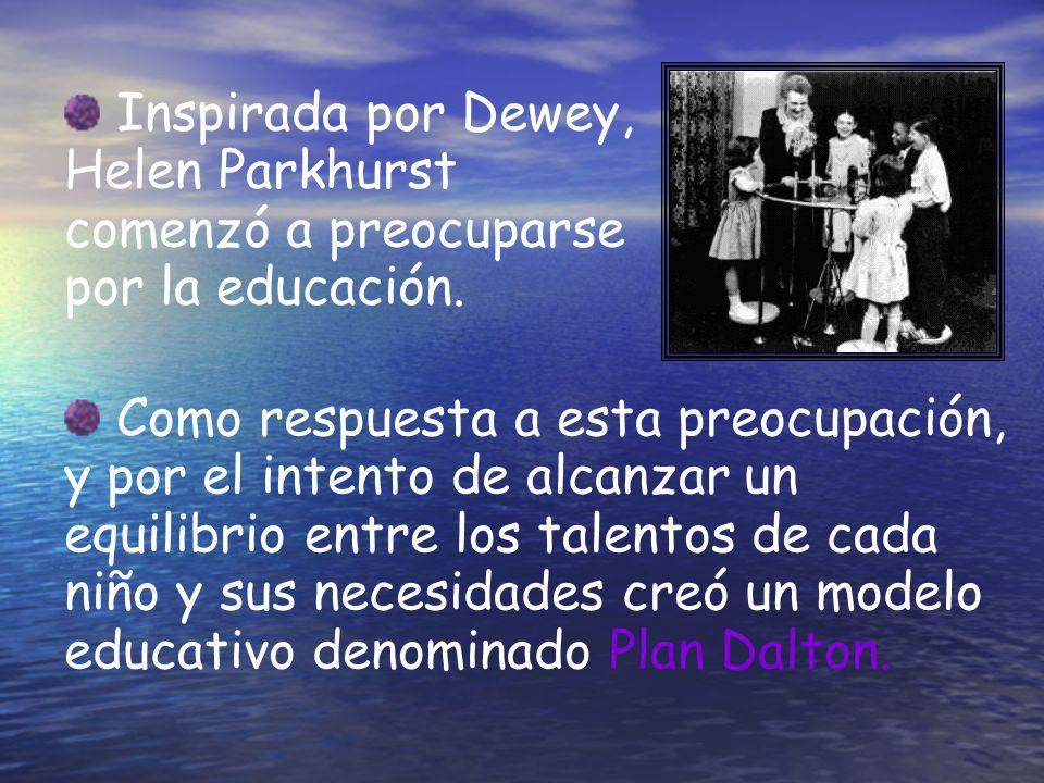 Inspirada por Dewey, Helen Parkhurst comenzó a preocuparse por la educación.