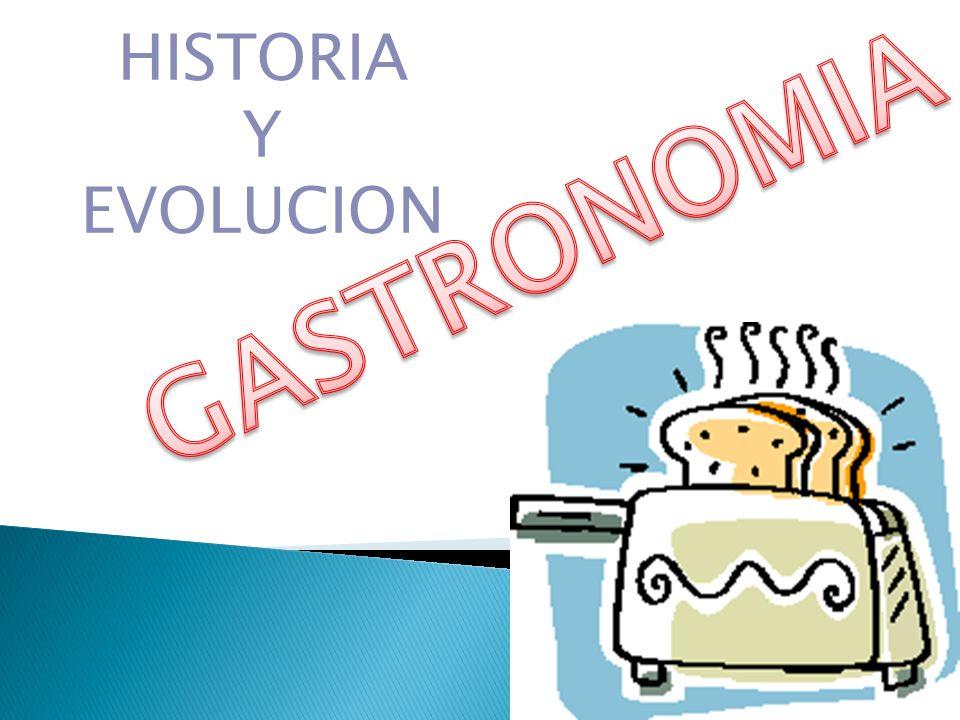 HISTORIA Y EVOLUCION GASTRONOMIA