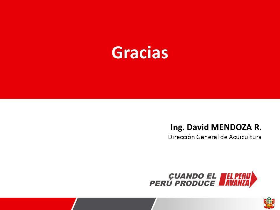 Gracias Ing. David MENDOZA R. Dirección General de Acuicultura