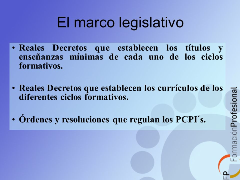 El marco legislativoReales Decretos que establecen los títulos y enseñanzas mínimas de cada uno de los ciclos formativos.
