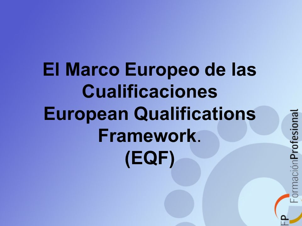El Marco Europeo de las Cualificaciones European Qualifications Framework. (EQF)