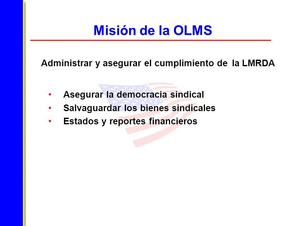 Misión de la OLMS Administrar y asegurar el cumplimiento de la LMRDA
