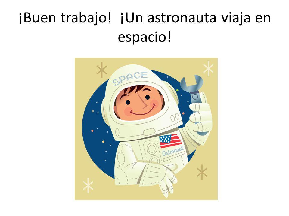 ¡Buen trabajo! ¡Un astronauta viaja en espacio!