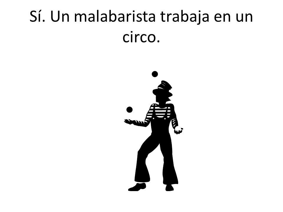 Sí. Un malabarista trabaja en un circo.