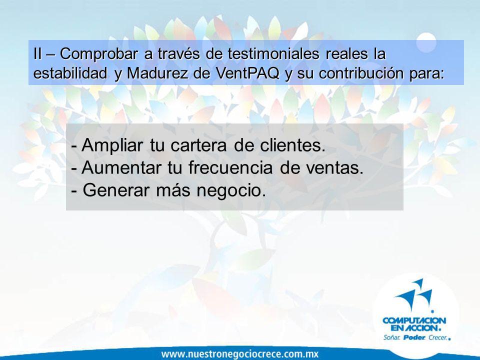 II – Comprobar a través de testimoniales reales la estabilidad y Madurez de VentPAQ y su contribución para: