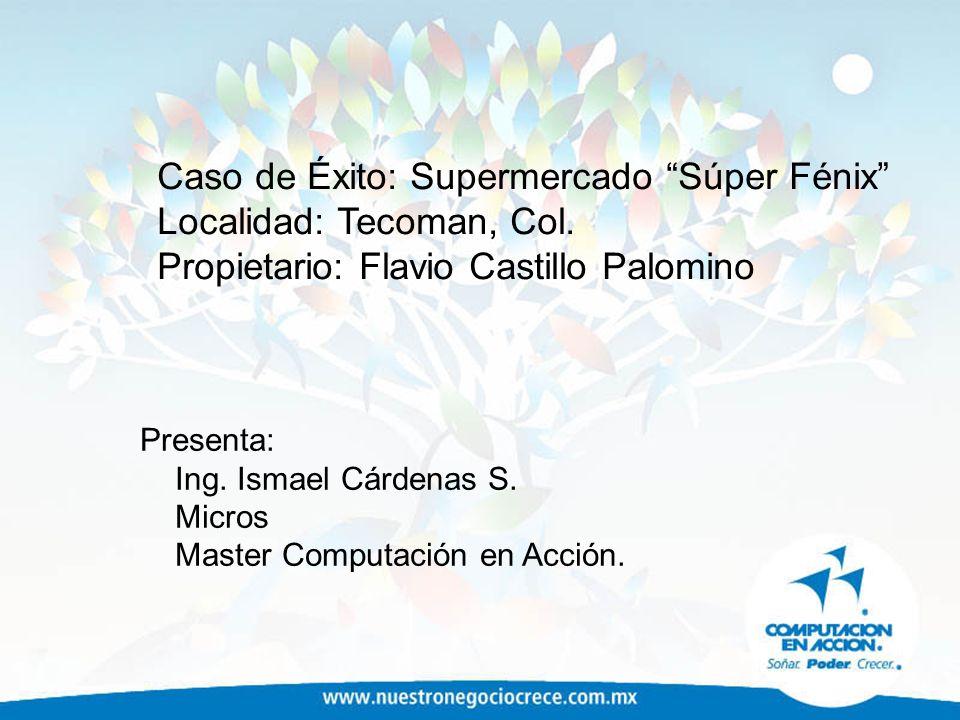 Caso de Éxito: Supermercado Súper Fénix Localidad: Tecoman, Col.