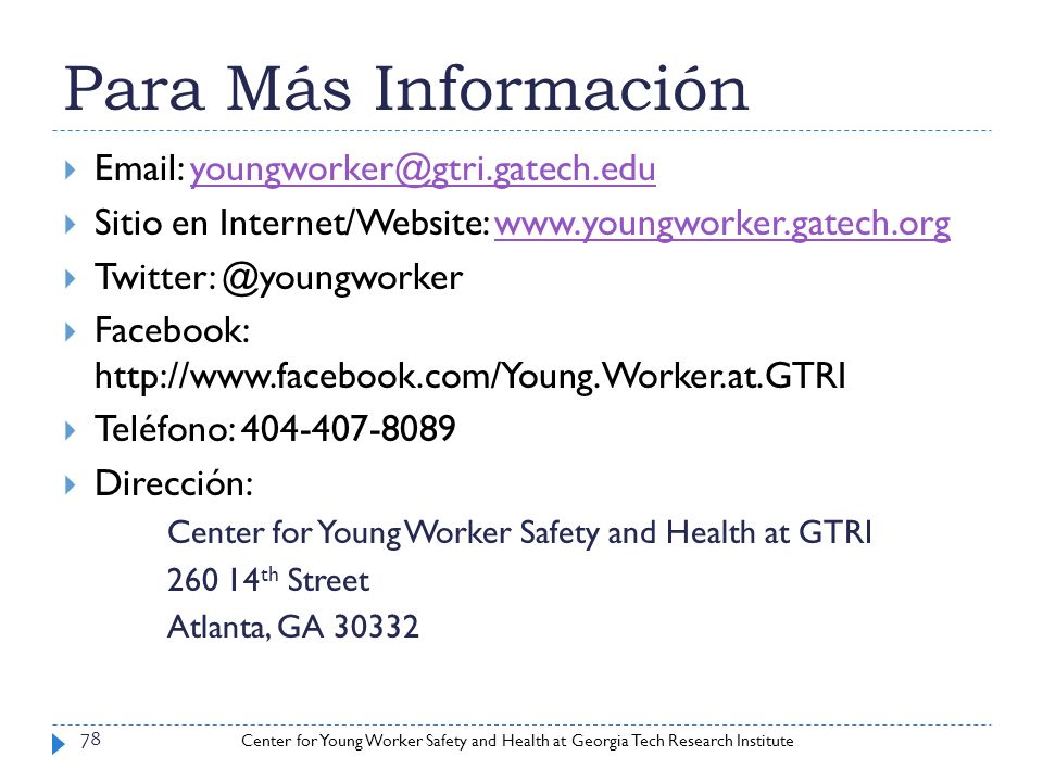 Para Más InformaciónEmail: youngworker@gtri.gatech.edu. Sitio en Internet/Website: www.youngworker.gatech.org.