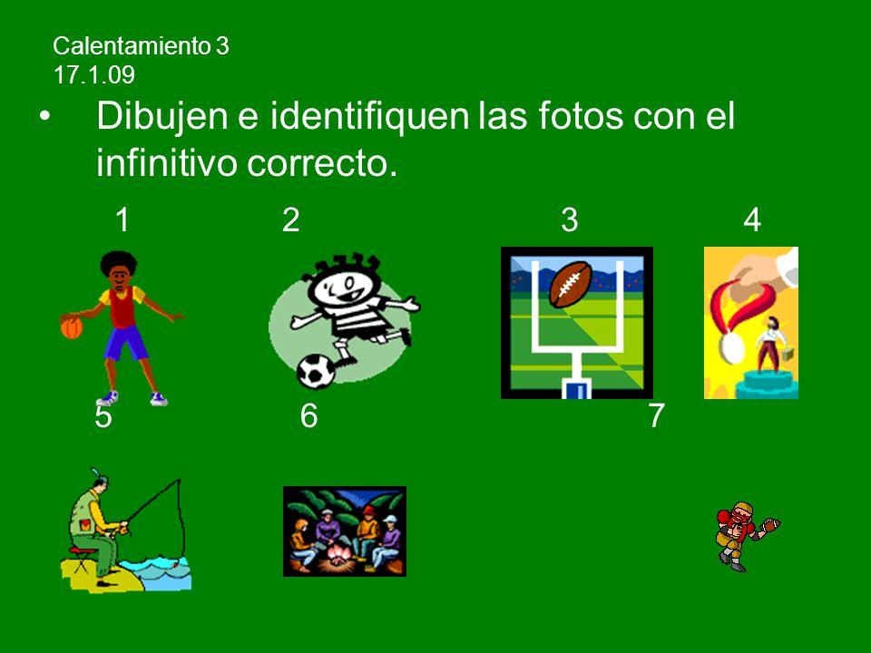 Dibujen e identifiquen las fotos con el infinitivo correcto. 1 2 3 4