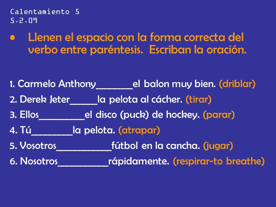 Calentamiento 5 5.2.09 Llenen el espacio con la forma correcta del verbo entre paréntesis. Escriban la oración.