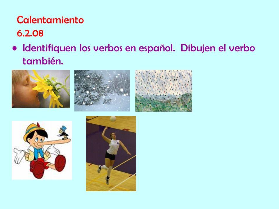 Calentamiento 6.2.08 Identifiquen los verbos en español. Dibujen el verbo también.