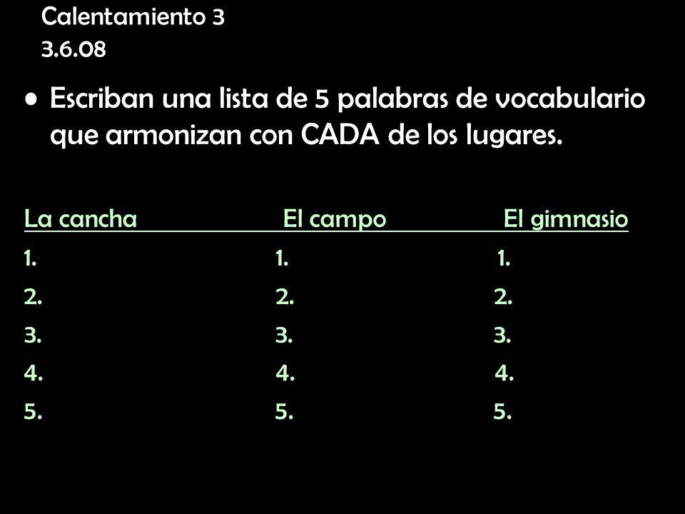 Calentamiento 3 3.6.08 Escriban una lista de 5 palabras de vocabulario que armonizan con CADA de los lugares.