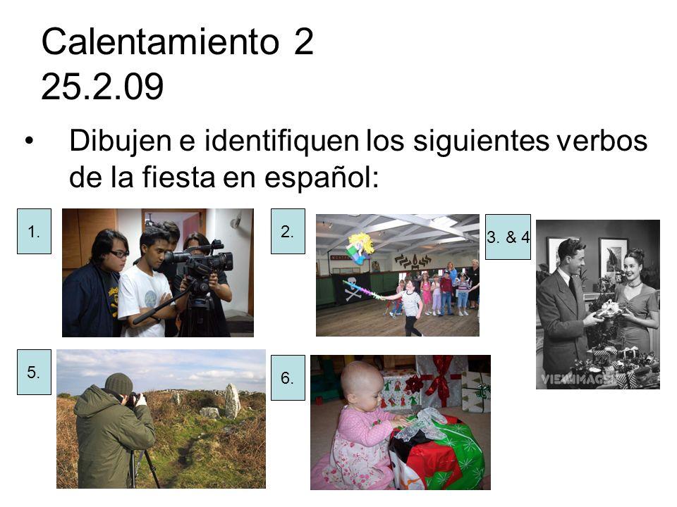 Calentamiento 2 25.2.09 Dibujen e identifiquen los siguientes verbos de la fiesta en español: 1. 2.