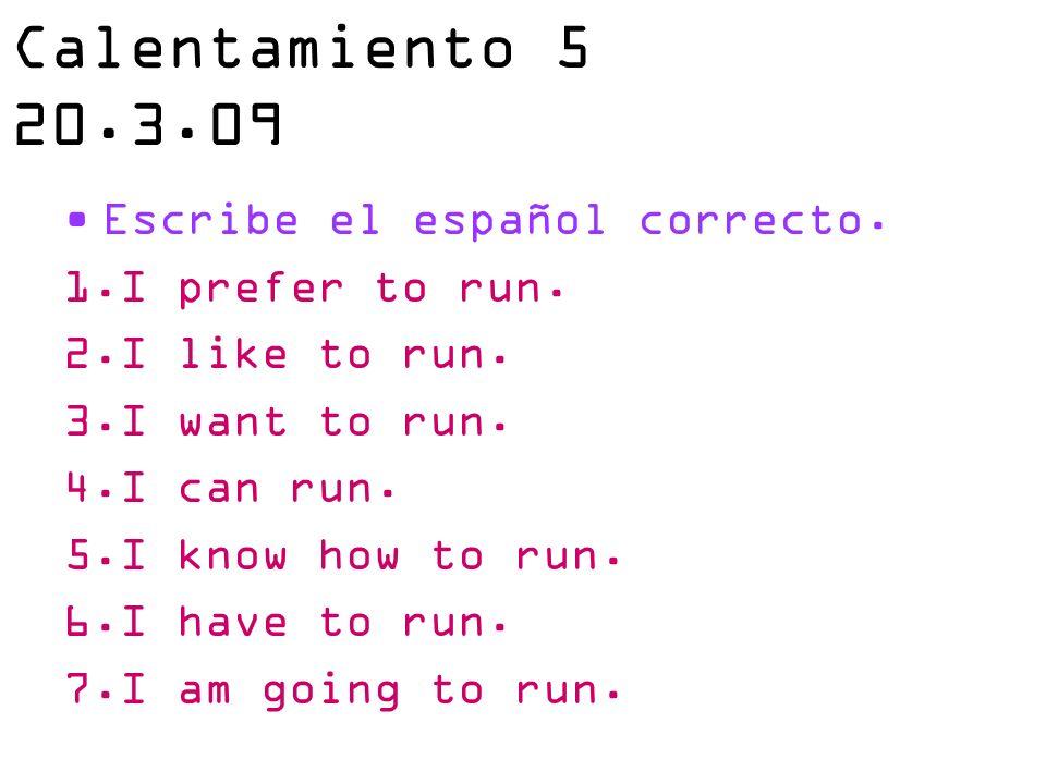 Calentamiento 5 20.3.09 Escribe el español correcto. I prefer to run.