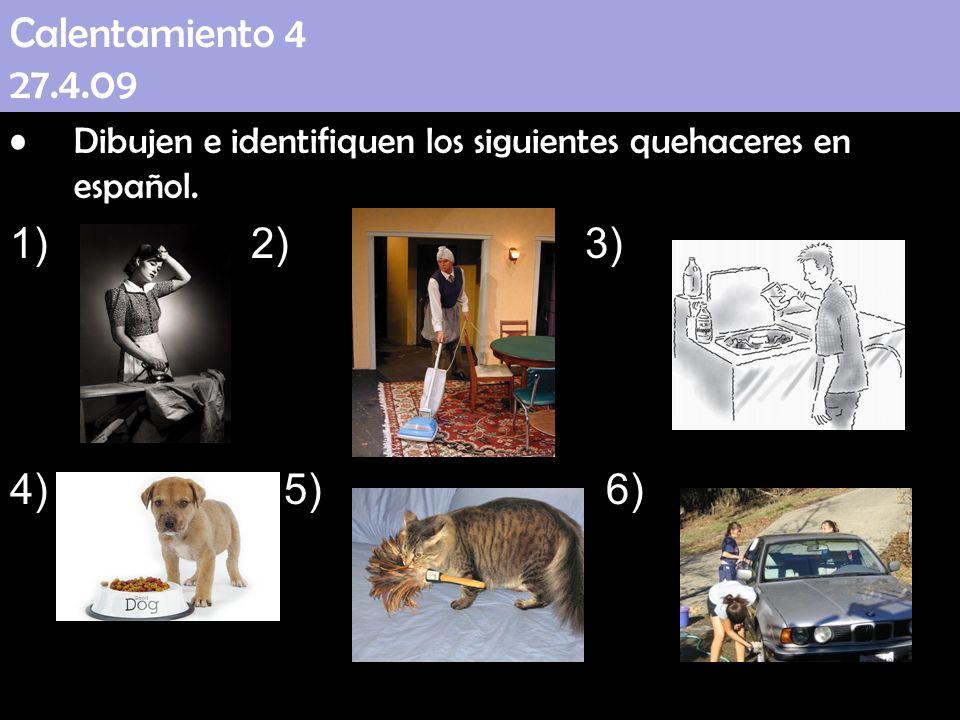 Calentamiento 4 27.4.09 Dibujen e identifiquen los siguientes quehaceres en español. 2) 3)