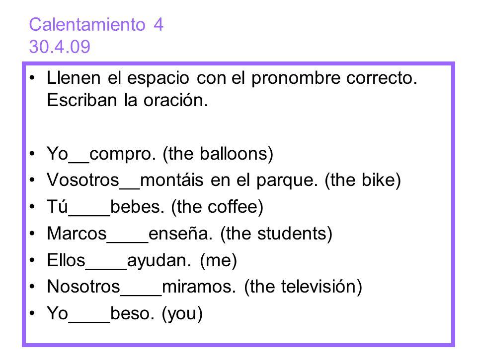 Calentamiento 4 30.4.09 Llenen el espacio con el pronombre correcto. Escriban la oración. Yo__compro. (the balloons)
