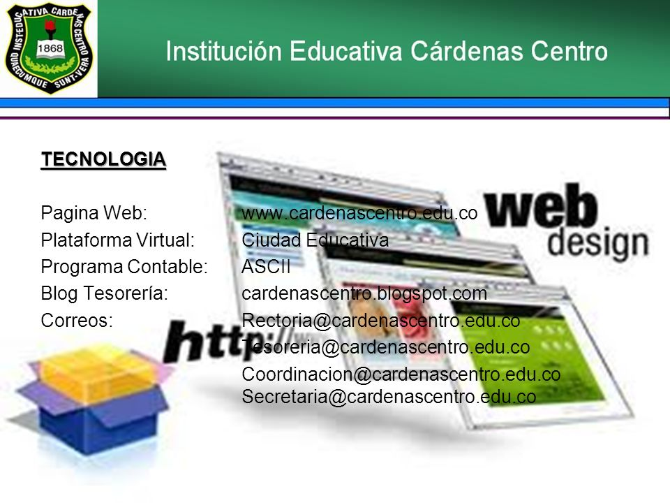 TECNOLOGIA Pagina Web: www.cardenascentro.edu.co Plataforma Virtual: Ciudad Educativa Programa Contable: ASCII Blog Tesorería: cardenascentro.blogspot.com Correos: Rectoria@cardenascentro.edu.co Tesoreria@cardenascentro.edu.co Coordinacion@cardenascentro.edu.co Secretaria@cardenascentro.edu.co