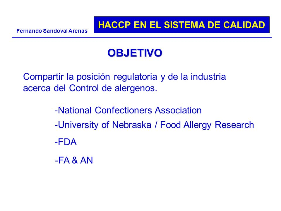OBJETIVO Compartir la posición regulatoria y de la industria acerca del Control de alergenos. National Confectioners Association.