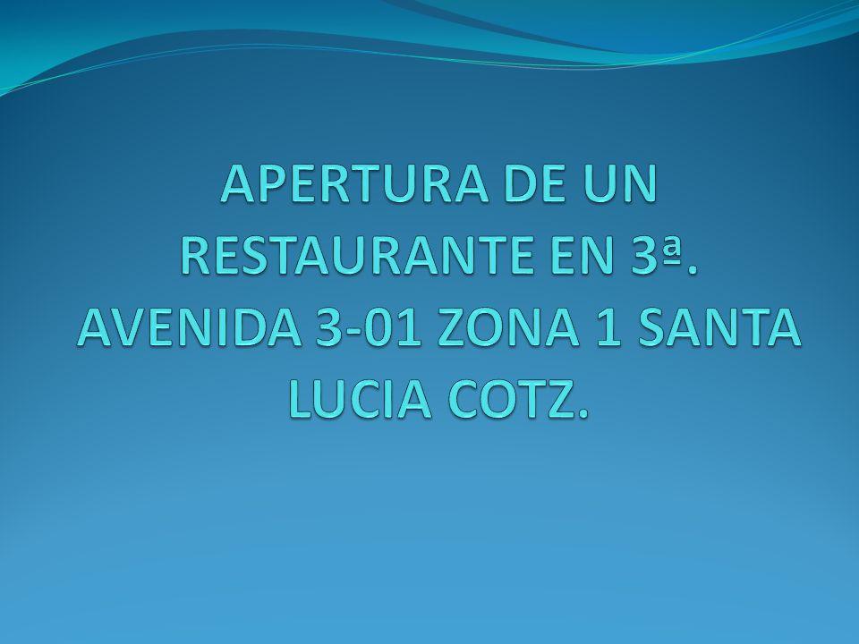 APERTURA DE UN RESTAURANTE EN 3ª. AVENIDA 3-01 ZONA 1 SANTA LUCIA COTZ.