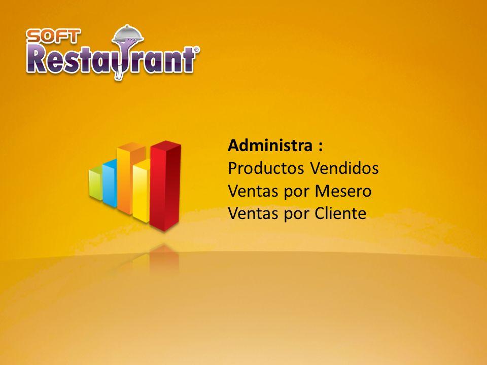 Administra : Productos Vendidos Ventas por Mesero Ventas por Cliente